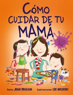 Como Cuidar de Tu Mama - Reagan, Jean, and Wildish, Lee (Illustrator), and Mosquera, Raquel