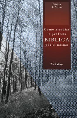 Como Estudiar La Profecia Biblica Por Si Mismo - LaHaye, Tim, Dr.