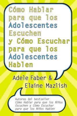 Como Hablar Para Que los Adolescentes Escuchen y Como Escuchar Para Que los Adolescentes Hablen - Faber, Adele