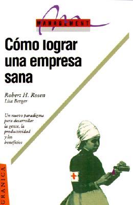Como Lograr una Empresa Sana: Ocho Estrategias Para el Desarrollo del Personal, la Productividad y los Beneficios - Rosen, Robert H, PH.D., and Rosen, - Berger, and Berger, Lisa