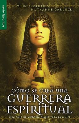 Como Se Crea Una Guerrera Espiritual/The Making of a Spiritual Warrior - Sherrer, Quin