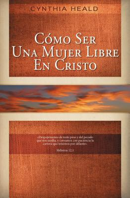 Como Ser una Mujer Libre en Cristo - Heald, Cynthia