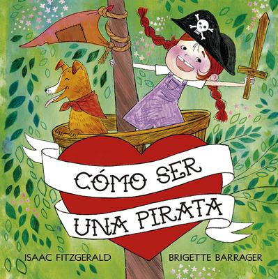 Como Ser Una Pirata - Fitzgerald, Isaac, and Barrager, Brigette (Illustrator)