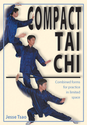 Compact Tai Chi: Combined Forms to Practice in a Limited Space - Tsao, Jesse