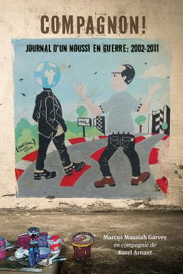 Compagnon! Journal D'Un Noussi En Guerre: 2002-2011 - Garvey, Marcus Mausiah