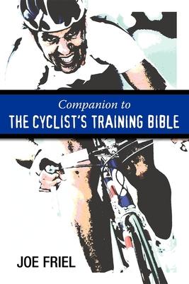 Companion to the Cyclist's Training Bible - Friel, Joe