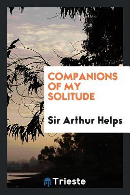 Companions of My Solitude - Helps, Sir Arthur