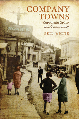 Company Towns: Corporate Order and Community - White, Neil