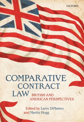 Comparative Contract Law: British and American Perspectives - DiMatteo, Larry (Editor), and Hogg, Martin (Editor)