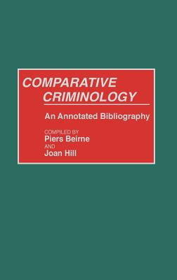 Comparative Criminology: An Annotated Bibliography - Beirne, Piers, and Hill, Joan