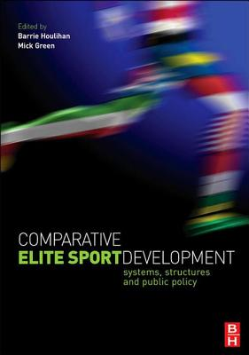 Comparative Elite Sport Development - Houlihan, Barrie (Editor), and Green, Mick (Editor)