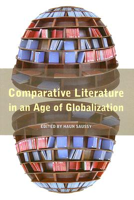 Comparative Literature in an Age of Globalization - Saussy, Haun, Professor (Editor)