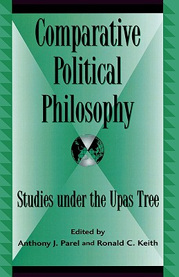 Comparative Political Philosophy: Studies Under the Upas Tree - Parel, Anthony J (Editor), and Keith, Ronald C