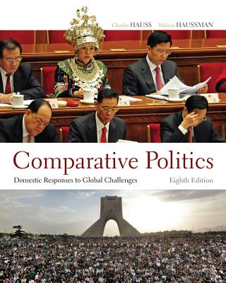 Comparative Politics: Domestic Responses to Global Challenges - Hauss, Charles, and Haussman, Melissa