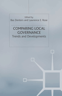 Comparing Local Governance: Trends and Developments - Denters, Bas (Editor), and Rose, Lawrence E (Editor)