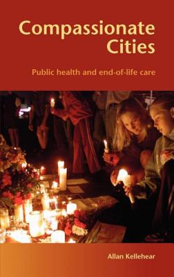 Compassionate Cities: Public Health and End-Of-Life Care - Kellehear, Allan