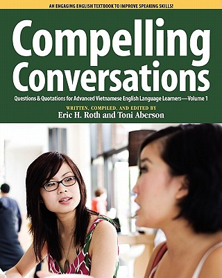Compelling Conversations Questions and Quotations for Advanced Vietnamese English Language Learners - Roth, Eric H, and Aberson, Toni