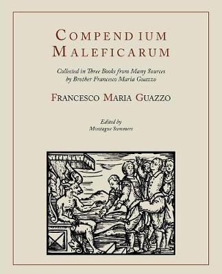 Compendium Maleficarum [Compendium of the Witches] - Guazzo, Francesco Maria, and Ashwin, E Allen, and Summers, Montague, Professor (Editor)