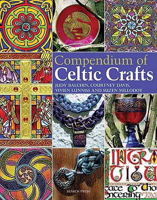 Compendium of Celtic Crafts - Balchin, Judy, and Davis, Courtney, and Lunniss, Vivien