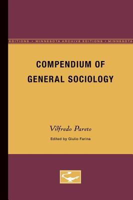 Compendium of General Sociology - Pareto, Vilfredo, and Farina, Giulio (Editor), and Abbott, Elisabeth (Contributions by)