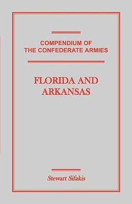 Compendium of the Confederate Armies: Florida and Arkansas - Sifakis, Stewart