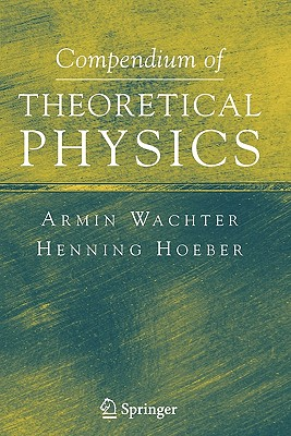 Compendium of Theoretical Physics - Wachter, Armin