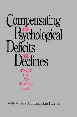 """Compensating for Psychological Deficits and Declines: Managing Losses and Promoting Gains - Dixon, Roger A. (Editor), and B""""Ckman, Lars (Editor)"""