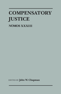 Compensatory Justice: Nomos XXXIII - Chapman, John W (Editor)