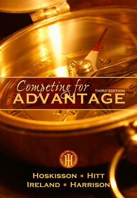 Competing for Advantage - Hoskisson, Robert E, and Hitt, Michael A, and Ireland, R Duane