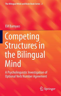 Competing Structures in the Bilingual Mind: A Psycholinguistic Investigation of Optional Verb Number Agreement - Bamyac, Elif