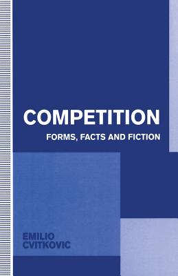 Competition: Forms, Facts and Fiction - Cvitkovic, Emilio