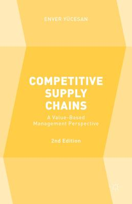 Competitive Supply Chains: A Value-Based Management Perspective - Yucesan, Enver