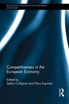 Competitiveness in the European Economy - Collignon, Stefan (Editor), and Esposito, Piero (Editor)