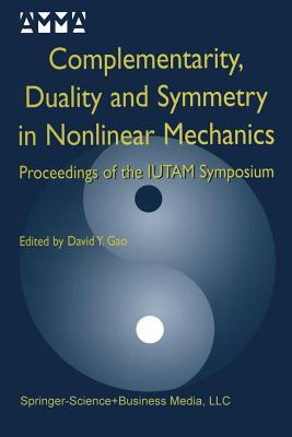 Complementarity, Duality and Symmetry in Nonlinear Mechanics: Proceedings of the Iutam Symposium - Yang Gao, David (Editor)