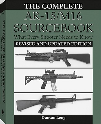 Complete AR-15/M16 Sourcebook: What Every Shooter Needs to Know - Long, Duncan