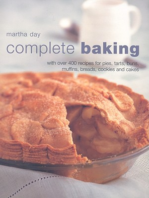 Complete Baking: With Over 400 Recipes for Pies, Tarts, Buns, Muffins, Breads, Cookies and Cakes - Day, Martha