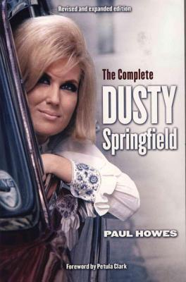 Complete Dusty Springfield - Howes, Paul, and Clark, Petula