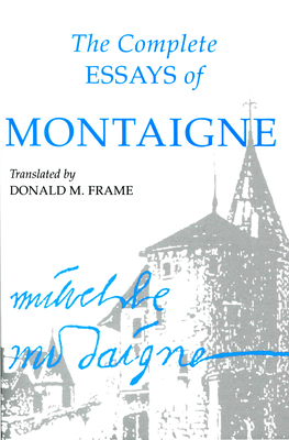 Complete Essays of Montaigne - Montaigne, Michel Eyquem, and Frame, Donald M (Translated by)
