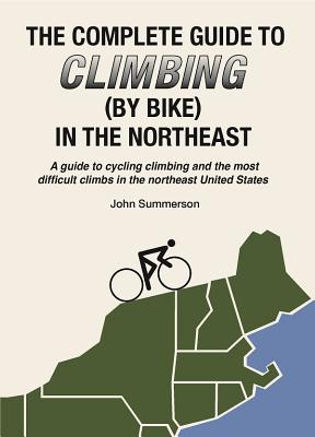 Complete Guide to Climbing (by Bike) in the Northeast - Summerson, Jon