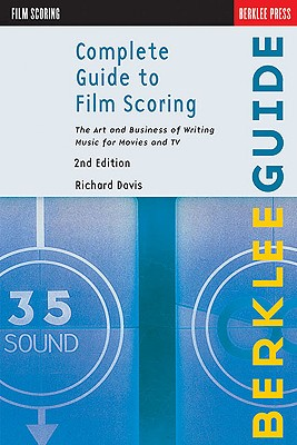 Complete Guide to Film Scoring: The Art and Business of Writing Music for Movies and TV - Davis, Richard