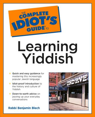 Complete Idiot's Guide to Learning Yiddish - Blech, Benjamin, Rabbi