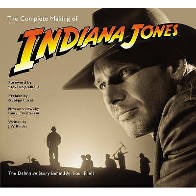 Complete Making of Indiana Jones, The The Definitive Story Behind - Bouzereau, Laurent, and Rinzler, J. W.
