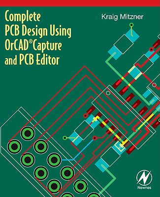 Complete PCB Design Using OrCAD Capture and PCB Editor - Mitzner, Kraig