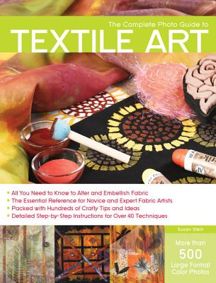 Complete Photo Guide to Textile Art - Stein, Susan