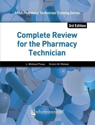 Complete Review for the Pharmacy Technician - Posey, L Michael, President, Rph, and Weitzel, Kristin W