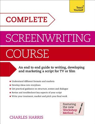 Complete Screenwriting Course: A complete guide to writing, developing and marketing a script for TV or film - Harris, Charles