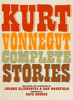 Complete Stories - Vonnegut, Kurt, and Klinkowitz, Jerome, Professor (Editor), and Wakefield, Dan (Editor)