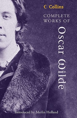 Complete Works of Oscar Wilde - Wilde, Oscar, and Holland, Merlin (Introduction by)
