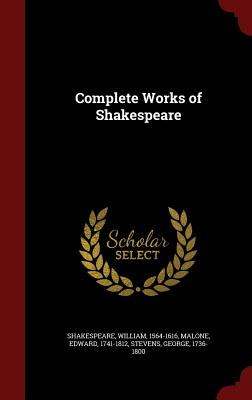 Complete Works of Shakespeare - Shakespeare, William, and Malone, Edward, and Stevens, George