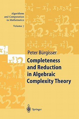 Completeness and Reduction in Algebraic Complexity Theory - Burgisser, Peter
